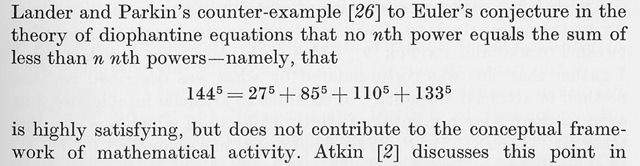 Lander and Parkin's counter-example [26] to Euler's conjecture in the theory of diophantine equations that no nth power equals the sum of less than n nth powers---namely, that 144^5 = 27^5 + 85^5 + 110^5 + 133^5 is highly satisfying, but does not contribute to the conceptual framework of mathematical activity.